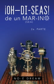 Oh–Di-Seas De Un Mar-Ino - 2A. Parte ebook by NO-É DREAM