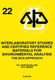 Interlaboratory Studies and Certified Reference Materials for Environmental Analysis: The BCR Approach ebook by Maier, E.A.