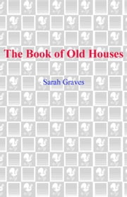 The Book of Old Houses - A Home Repair Is Homicide Mystery ebook by Sarah Graves