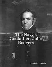 The Navy's Godfather: John Rodgers ebook by Eileen F. Lebow