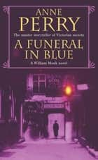 A Funeral in Blue (William Monk Mystery, Book 12) - Betrayal and murder from the dark streets of Victorian London ebook by Anne Perry