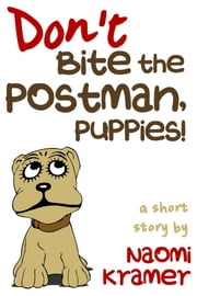 Don't Bite the Postman, Puppies! - a short story ebook by Naomi Kramer