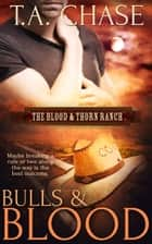 Bulls and Blood ebook by T.A. Chase