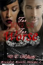 For Better or For Worse: Wounded Hearts Volume 1 ebook by D.T. Williams