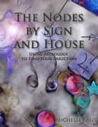 The Nodes by Sign and House eBook by Michelle Falis