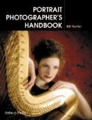 Portrait Photographer's Handbook ebook by Hurter, Bill