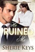 He Ruined Me - BWWM Romance ebook by Sherie Keys