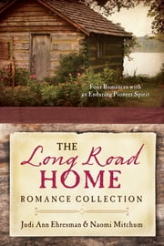 The Long Road Home Romance Collection - Four Romances with an Enduring Pioneer Spirit ebook by Judi Ann Ehresman,Naomi Mitchum