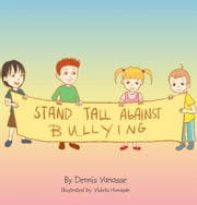 Stand Tall Against Bullying ebook by Dennis Vanasse M.ED.