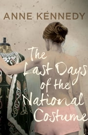 The Last Days of the National Costume ebook by Anne Kennedy