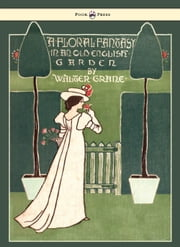 Floral Fantasy - In an Old English Garden ebook by Walter Crane