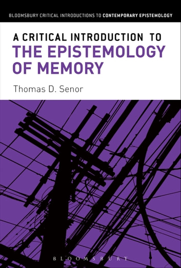 A Critical Introduction to the Epistemology of Memory ebook by Thomas D. Senor