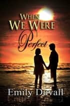 When We Were Perfect ebook by Emily Duvall