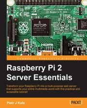Raspberry Pi 2 Server Essentials ebook by Piotr J Kula