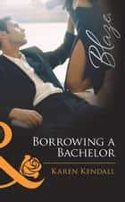 Borrowing a Bachelor (Mills & Boon Blaze) ebook by Karen Kendall