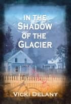 In the Shadow of the Glacier ebook by Vicki Delany