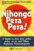 Nihongo Pera Pera - A User's Guide to Japanese Onomatopoeia ebook by Susan Millington
