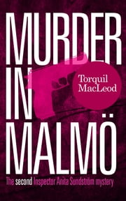 Murder in Malmö - The second Inspector Anita Sundström mystery ebook by Torquil MacLeod