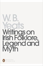 Writings on Irish Folklore, Legend and Myth ebook by William Yeats, Robert Welch
