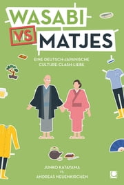 Wasabi vs. Matjes - Gratis-Schnupper-E-Book zur deutsch-japanischen Liebesgeschichte ebook by Kobo.Web.Store.Products.Fields.ContributorFieldViewModel