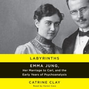 Labyrinths - Emma Jung, Her Marriage to Carl, and the Early Years of Psychoanalysis audiobook by Catrine Clay
