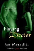 Playing Doctor ebook by Jan Meredith