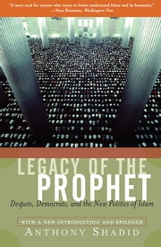 Legacy Of The Prophet - Despots, Democrats, And The New Politics Of Islam ebook by Anthony Shadid