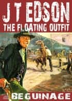 The Floating Outfit 39: Beguinage ebook by J.T. Edson