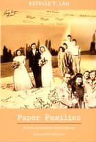 Paper Families - Identity, Immigration Administration, and Chinese Exclusion ebook by Estelle T. Lau, Julia Adams, George Steinmetz