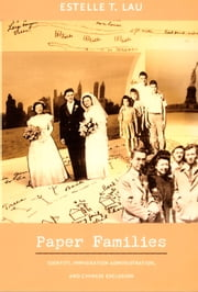 Paper Families - Identity, Immigration Administration, and Chinese Exclusion ebook by Estelle T. Lau,Julia Adams,George Steinmetz