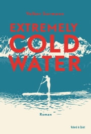 Extremely Cold Water ebook by Volker Surmann