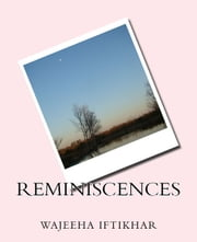 Reminiscences - Memories to remember ebook by Wajeeha Iftikhar