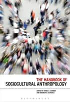 The Handbook of Sociocultural Anthropology ebook by James G. Carrier,Deborah B. Gewertz