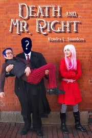 Death and Mr. Right ebook by Kendra Saunders
