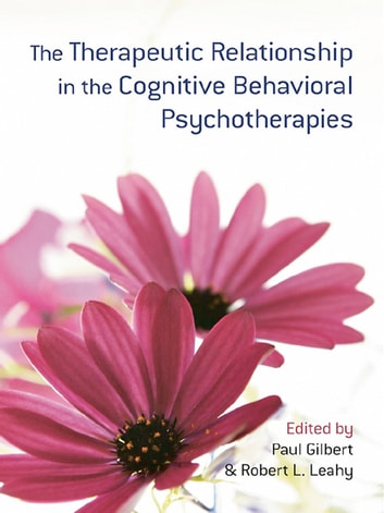 The Therapeutic Relationship in the Cognitive Behavioral Psychotherapies ebook by