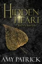 Hidden Heart - The Hidden Saga, #2 ebook by Amy Patrick