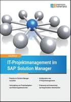 IT-Projektmanagement im SAP Solution Manager ebook by Jörg Marenk