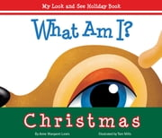 What Am I? Christmas - My Look and See Holiday Book ebook by Anne Margaret Lewis,Tom Mills
