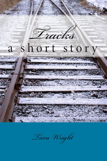 Tracks - a short story ebook by Tara Wright