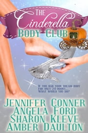 The Cinderella Body Club Collection ebook by Jennifer Conner, Sharon Kleve, Angela Ford,...
