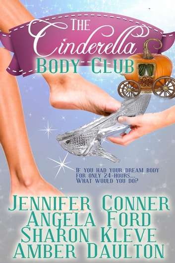The Cinderella Body Club Collection ebook by Jennifer Conner,Sharon Kleve,Angela Ford,Amber Daulton