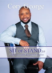 Sit or Stand 2.0 - Living Successfully Beyond Your Shadows ebook by Cory George