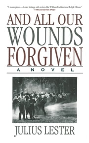 And All Our Wounds Forgiven - A Novel ebook by Julius Lester