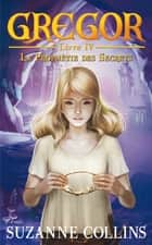 Gregor 4 - La Prophétie des Secrets ebook by Suzanne Collins