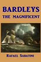 Bardleys the Maginificent ebook by Rafael Sabatini
