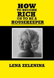 How to become rich or to be a housekeeper ebook by Helena Zelenina
