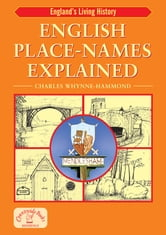 English Place-Names Explained - Their Origins and Meaning ebook by Charles Whynne-Hammond