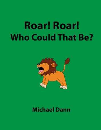 Roar! Roar! Who Could That Be? ebook by Michael Dann