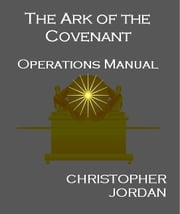 The Ark of the Covenant Operations Manual ebook by Christopher Jordan