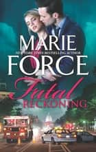 Fatal Reckoning ebook by Marie Force